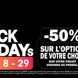 Black Fridays Akena Vérandas : -50% sur l'option de votre choix