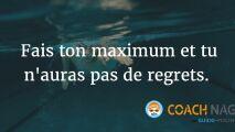 Citation natation - Fais ton maximum et tu n'auras pas de regrets.