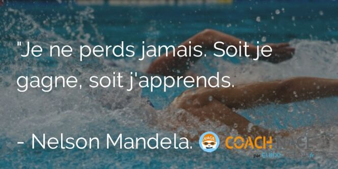 "Citation natation - Je ne perds jamais. Soit je gagne, soit j'apprends. Mandela. <span class=""normal italic petit"">DR</span>"