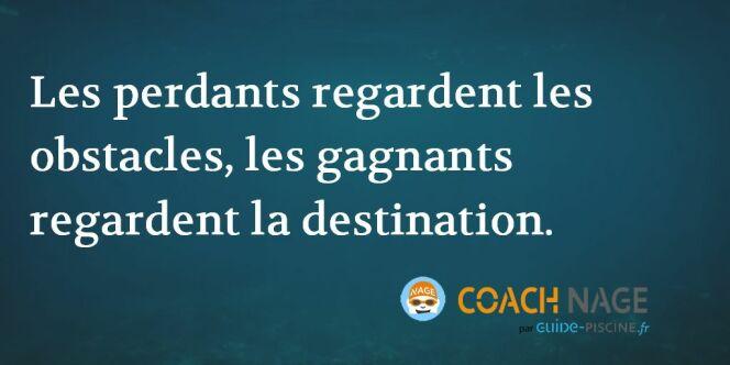 "Citation natation - Les perdants regardent les obstacles, les gagnants regardent la destination.  <span class=""normal italic petit"">DR</span>"
