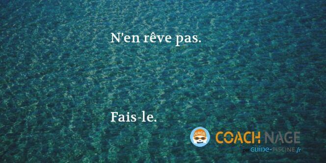 """Citation natation - N'en rêve pas, fais-le. <span class=""""normal italic petit"""">DR</span>"""