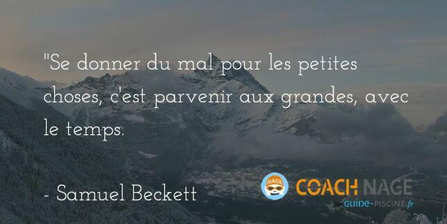 Citation natation - Se donner du mal pour les petites choses, c'est parvenir aux grandes, avec le temps. Beckett