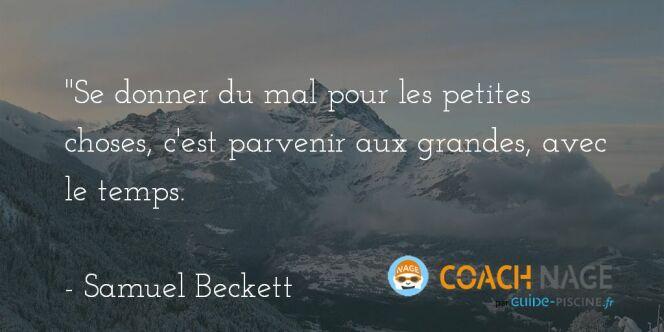 """Citation natation - Se donner du mal pour les petites choses, c'est parvenir aux grandes, avec le temps. Beckett <span class=""""normal italic petit"""">DR</span>"""