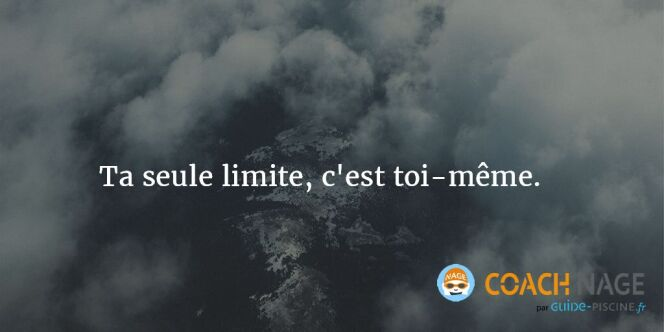 """Citation natation - Ta seule limite, c'est toi-même. <span class=""""normal italic petit"""">DR</span>"""