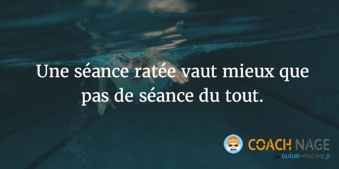 """Citation natation - Une séance ratée vaut mieux que pas de séance du tout !<span class=""""normal italic petit"""">DR</span>"""