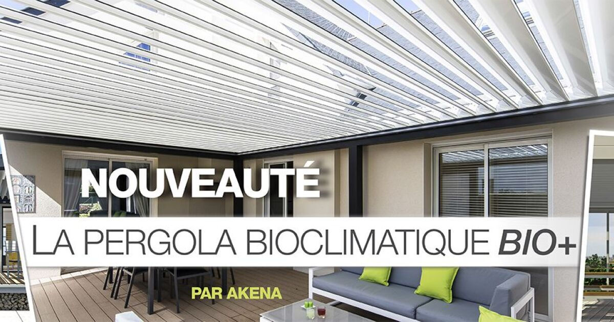 Découvrez la pergola bioclimatique Bio+ par Akena Vérandas - Guide-Piscine.fr