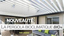 Découvrez la pergola bioclimatique Bio+ par Akena Vérandas